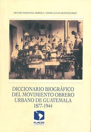 Dicionário biográfico del movimiento obrero urbano de Guatemala 1877-1944